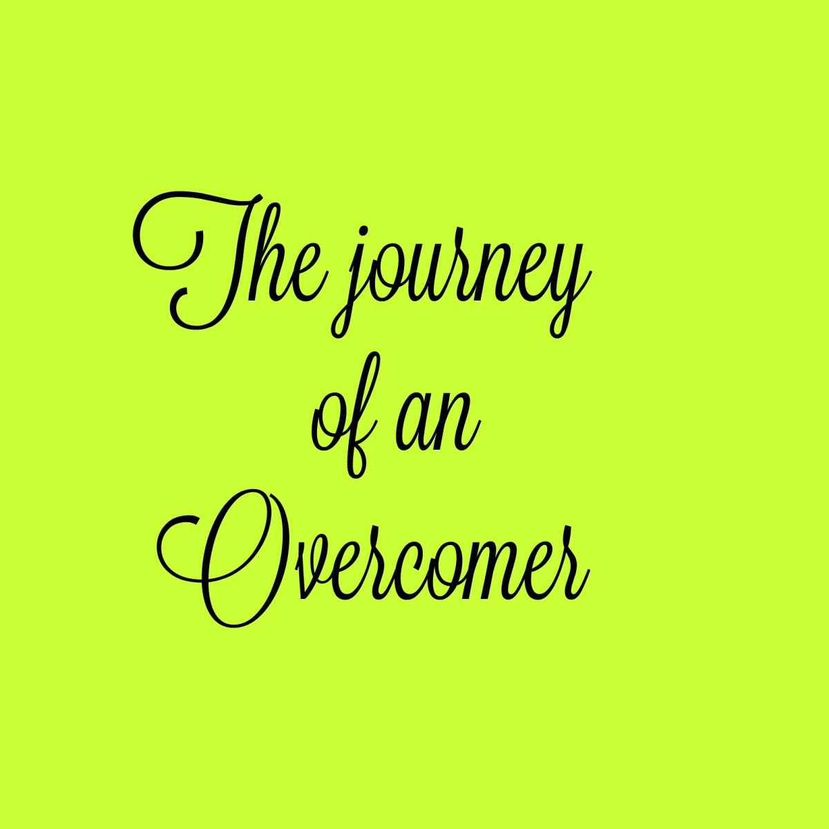 The journey of anOvercomer