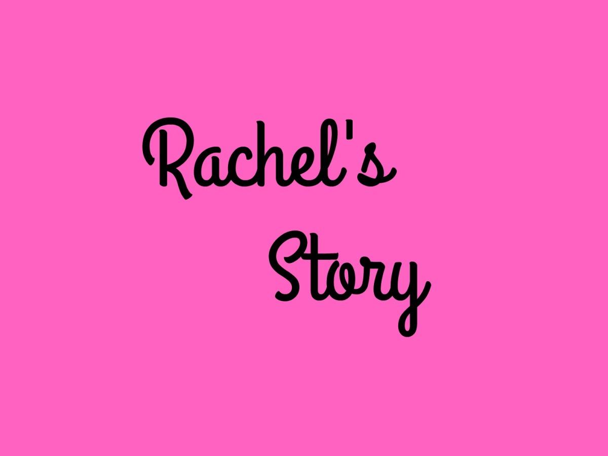 Rachel's Story -Part6
