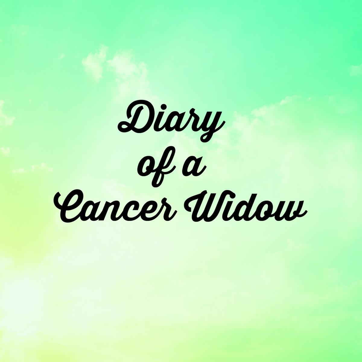 Diary of a Cancer Widow – Part 6