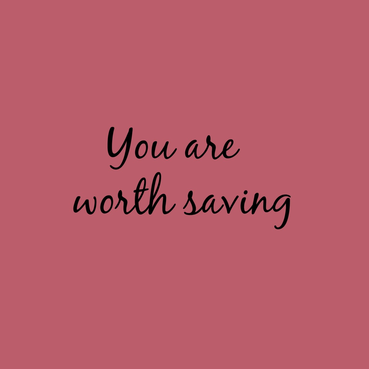 You are worth saving
